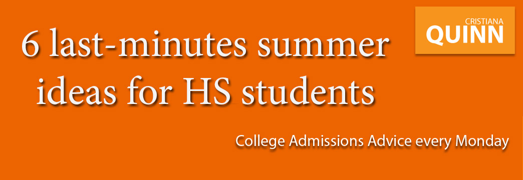 College Admissions: 6 Last-Minute Summer Ideas for HS Students