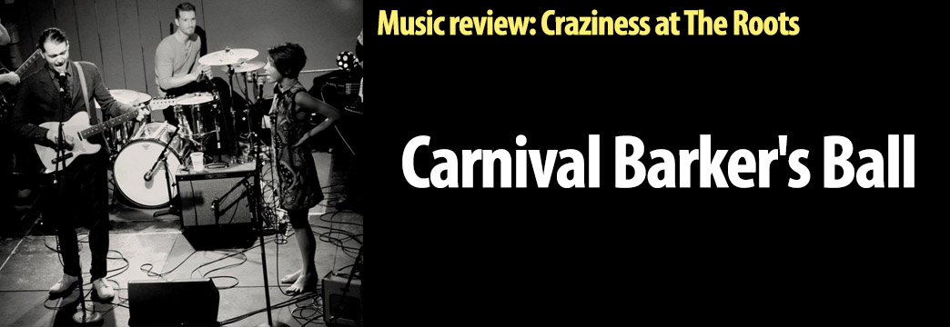 MUSIC: The Carnival Barker's Ball Invades The Roots