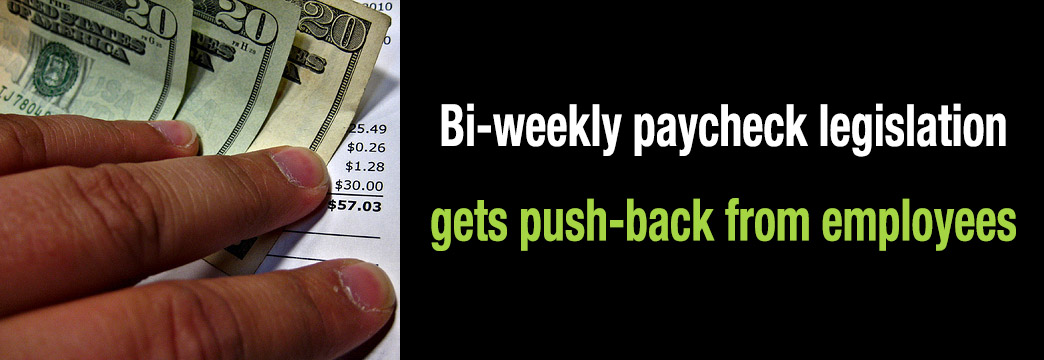 Bi-Weekly Paycheck Legislation Gets Pushback From Employees