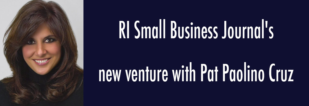 RI Small Business Journal + Pat Paolino Cruz Join Forces