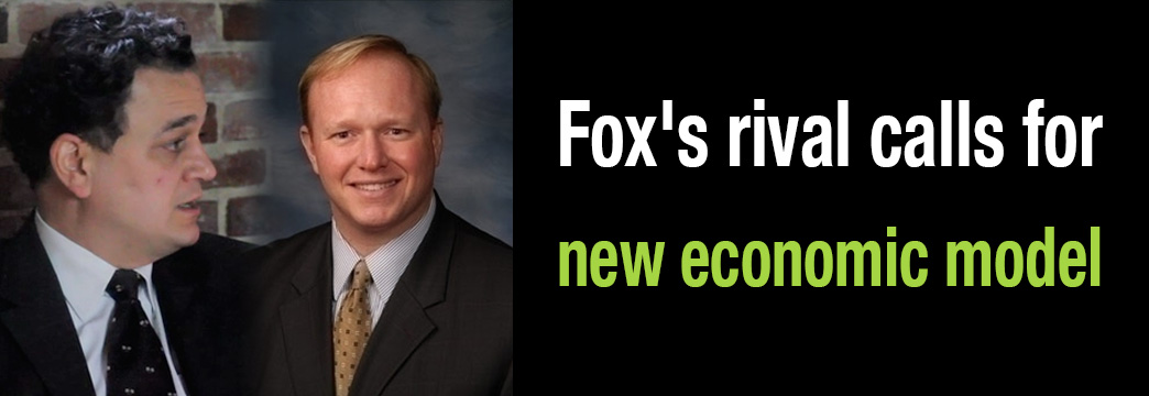 Fox's Rival Calls for New Economic Model
