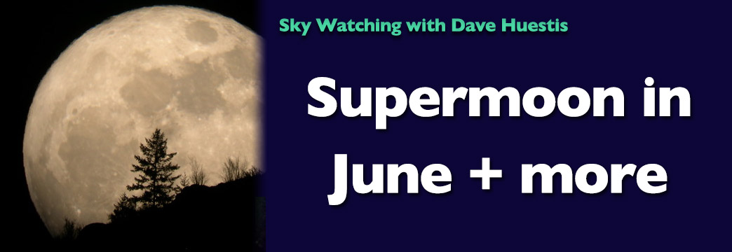 Skywatching: Supermoon in June + More