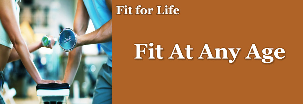 Fit for Life: Fit At Any Age