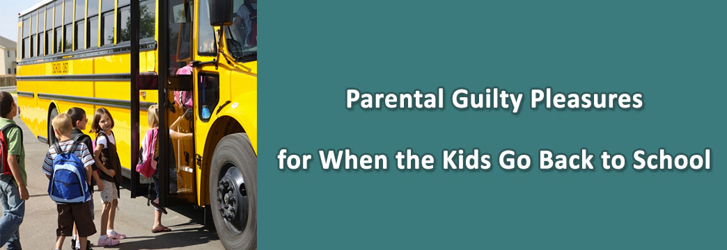 Parental Guilty Pleasures for When the Kids Go Back to School