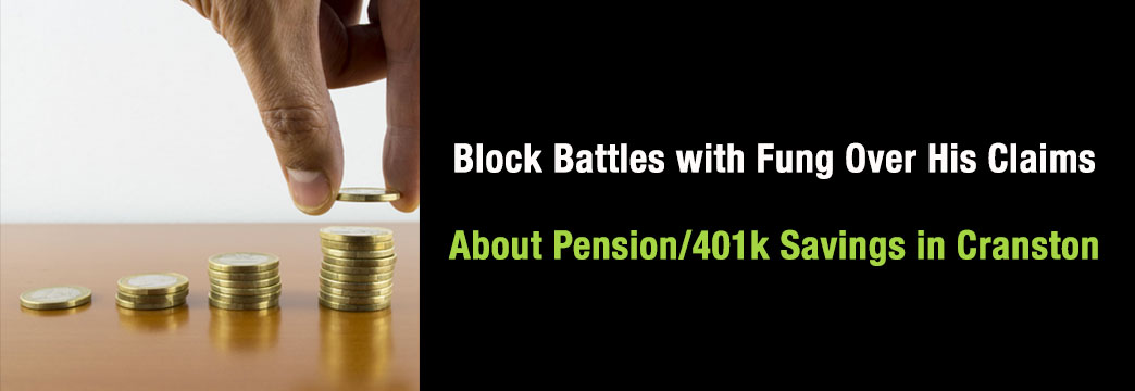 Block Battles with Fung Over His Claims About Pension/401k Savings in Cranston