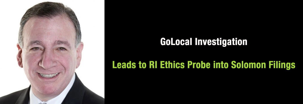 GoLocal Investigation Leads to RI Ethics Probe into Solomon Filings