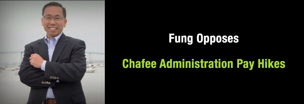 Fung Opposes Chafee Administration Pay Hikes