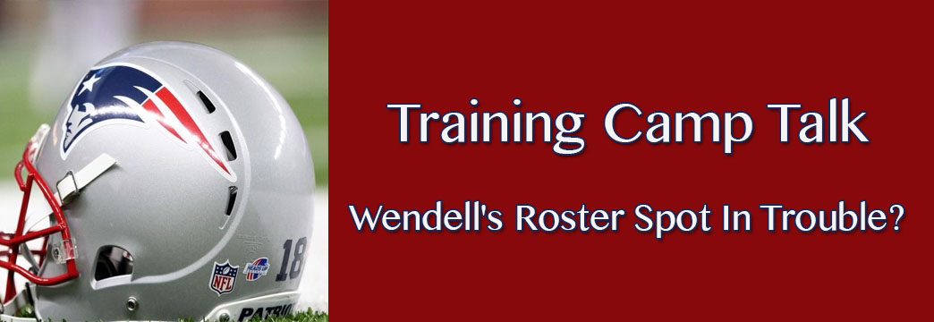 Training Camp Talk: Wendell's Starting Job In Trouble?