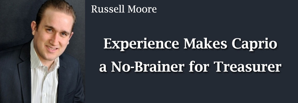 Russell Moore: Experience Makes Caprio a No-Brainer for Treasurer