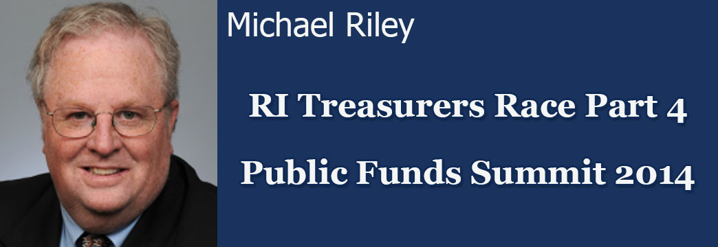 Riley: RI Treasurer's Race Part 4: Public Fund Summit 2014