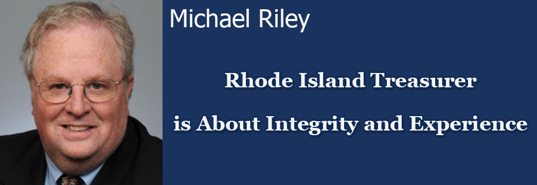 Michael Riley: Rhode Island Treasurer is About Integrity and Experience