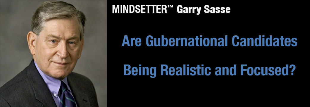 Gary Sasse: Are Gubernational Candidates Being Realistic and Focused?