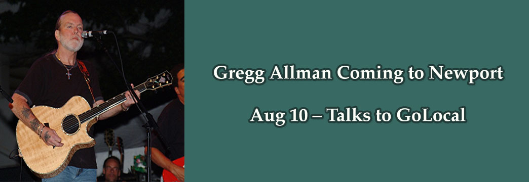 Gregg Allman Coming to Newport Aug 10 – Talks to GoLocal