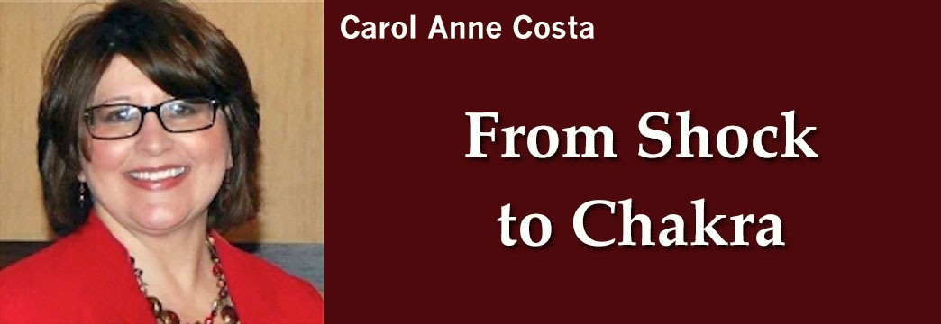 Carol Anne Costa: From Shock to Chakra