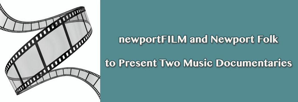 newportFILM and Newport Folk to Present Two Music Documentaries