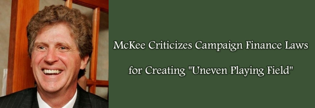 "McKee Criticizes Campaign Finance Laws for Creating ""Uneven Playing Field"""