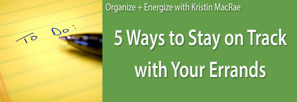 Organize and Energize: 5 Ways to Stay on Track with Your Errands